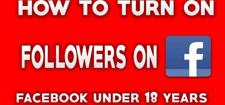 How To Turn On Followers On Facebook Under 18 Years